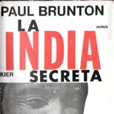 Libros de segunda mano: PAUL BRUNTON : LA INDIA SECRETA (KIER, 1975). Lote 214524355