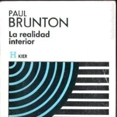 Libros de segunda mano: PAUL BRUNTON : LA REALIDAD INTERIOR (KIER, 1975) . Lote 182986107