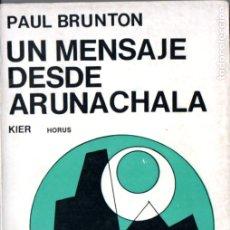 Libros de segunda mano: PAUL BRUNTON : UN MENSAJE DESDE ARUNACHALA (KIER, 1959) . Lote 182986451