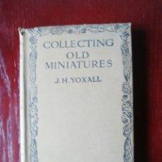 Libros de segunda mano: COLLECTING OLD MINIATURES, YOXALL, 1916. Lote 182996688