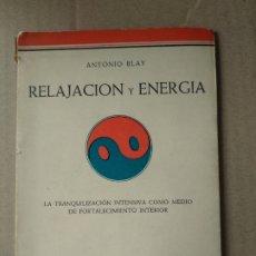 Libros de segunda mano: RELAJACIÓN Y ENERGÍA - ANTONIO BLAY -. Lote 183015370