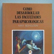Libros de segunda mano: COMO DESARROLLAR LAS FACULTADES PARAPSICOLOGICAS. SCHOLTEN. Lote 183027007