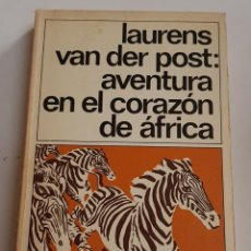 Libros de segunda mano: AVENTURA EN EL CORAZON DE AFRICA - LAURENS VAN DER POST - TDK108. Lote 183036330