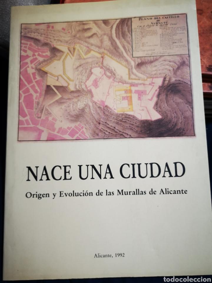 NACE UNA CIUDAD: ORIGEN Y EVOLUCIÓN DE LAS MURALLAS DE ALICANTE (Libros de Segunda Mano - Historia - Otros)