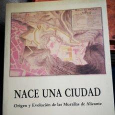 Libros de segunda mano: NACE UNA CIUDAD: ORIGEN Y EVOLUCIÓN DE LAS MURALLAS DE ALICANTE. Lote 183041385