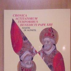 Libros de segunda mano: CRONICA ACTITATORUM TEMPORIBUS BENEDICTI PAPE XIII / MARTIN DE ALPARTIL / 1994. Lote 183072346