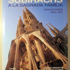 Libros de segunda mano: SUBIRACHS, JOSEP M. - IRIARTE, JOAN - SUBIRACHS A LA SAGRADA FAMÍLIA. ESCULTURES 1987-1991 - BARCELO. Lote 183165877