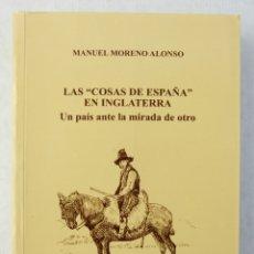 Libros de segunda mano: LAS COSAS DE ESPAÑA EN INGLATERRA-MANUEL MORENO ALONSO-EDICIONES ALFAR, SEVILLA 2007. Lote 276338573
