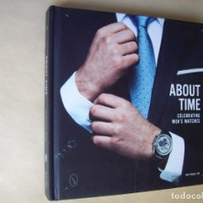 Libros de segunda mano: ABOUT TIME: CELEBRATING MEN'S WATCHES. RELOJES DE LUJO PARA HOMBRE. Lote 183213457