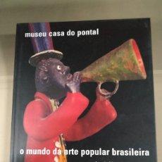 Libros de segunda mano: O MUNDO DE ARTE POPULAR BRASILEIRA - ANGELA MASCELANI. MUSEU CASA DO PONTAL. Lote 183231565