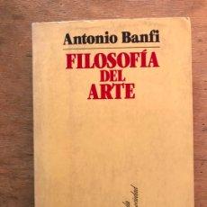 Libros de segunda mano: FILOSOFÍA DEL ARTE. ANTONIO BANFI. . Lote 183269400