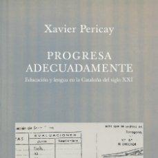 Libros de segunda mano: PROGRESA ADECUADAMENTE. EDUCACIÓN Y LENGUA EN LA CATALUÑA DEL S XXI, XAVIER PERICAY. Lote 183314483