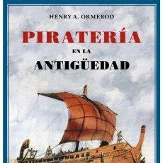 Libros de segunda mano: PIRATERÍA EN LA ANTIGÜEDAD.HENRY ARDERNE ORMEROD. NUEVO. Lote 235370655