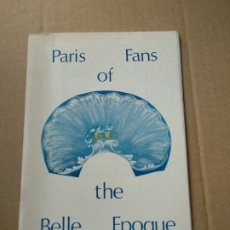 Libros de segunda mano: PARIS FANS OF THE BELLE EPOQUE ABANICOS - EN FRANCES. Lote 183318616