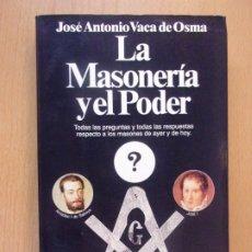 Libros de segunda mano: LA MASONERÍA Y EL PODER / JOSÉ ANTONIO VACA DE OSMA / 1ª EDICIÓN 1992. PLANETA. Lote 183319658