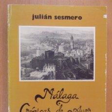 Libros de segunda mano: MÁLAGA CRÓNICAS DE AYER / JULIÁN SESMERO / 1986. EDITORIAL BOBASTRO. Lote 183356765