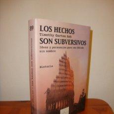 Libros de segunda mano: LOS HECHOS SON SUBVERSIVOS - TIMOTHY GARTON ASH - TUSQUETS, COMO NUEVO. Lote 195333793