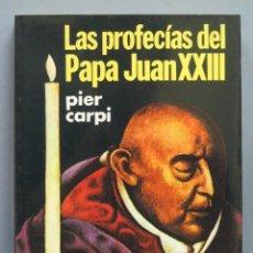 Libros de segunda mano: LAS PROFECÍAS DEL PAPA JUAN XXIII. PIER CARPI. Lote 183361238