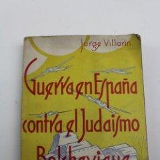 Livros em segunda mão: L-767. LA GUERRA EN ESPAÑA CONTRA EL JUDAISMO BOLCHEVIQUE., JORGE VILLARIN... Lote 183396415