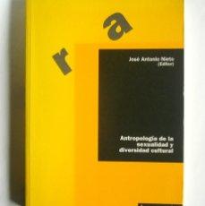 Livres d'occasion: ANTROPOLOGIA DE LA SEXUALIDAD Y DIVERSIDAD CULTURAL - VARIOS AUTORES. JOSE ANTONIO NIETO ( EDITOR ). Lote 183452017