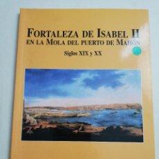 Libros de segunda mano: FORTALEZA DE ISABEL II EN LA MOLA DEL PUERTO DE MAHÓN. SIGLOS XIX Y XX (FRANCISCO FORNALS). Lote 183556412