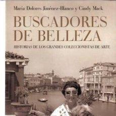 Libros de segunda mano: BUSCADORES DE BELLEZA. HISTORIAS DE LOS GRANDES COLECCIONISTAS DE ARTE. M DOLOREZ JIMÉNEZ BLANCO. Lote 183558346