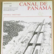 Libros de segunda mano: MONTSERRAT GALÍ Y ELISABETH NET, NACIMIENTO DEL CANAL DE PANAMÁ, TIMUN MÁS, BARCELONA, 1990. Lote 183590678