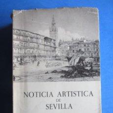 Libros de segunda mano: NOTICIA ARTÍSTICA DE SEVILLA. FELIX GONZALEZ DE LEON. SEVILLA 1973 TOMOS 1 Y 2. OBRA COMPLETA.. Lote 183661298
