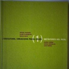 Libros de segunda mano: MIQUEL NAVARRO I ALTRES - L'ESCULTURA. CREACIONS PARAL-LELES -Vº1 METÀFORES DEL REAL (CATALÁN). Lote 157835726