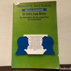 Libros de segunda mano: SI ERES TAN LISTO. LA NARRATIVA DE LOS EXPERTOS EN ECONOMIA, DONALD N MCCLOSKEY. ECONOMIA. Lote 183697165