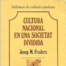 Libros de segunda mano: CULTURA NACIONAL EN UNA SOCIETAT DIVIDIDA, JOSEP M FRADERA. Lote 183754545