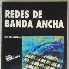 Libros de segunda mano: REDES DE BANDA ANCHA - JOSÉ M. CABALLERO - ED. MARCOMBO 1998 - VER INDICE. Lote 183762525