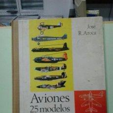 Libros de segunda mano: LMV - AVIONES, 25 MODELOS. JOSÉ R. AROCA. Lote 183768537