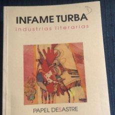 Libros de segunda mano: 'INFAME TURBA - INDUSTRIAS LITERARIAS - PAPEL DESASTRE'. VARIOS AUTORES. EDITADO EN SEVILLA EN 2000.. Lote 183843805