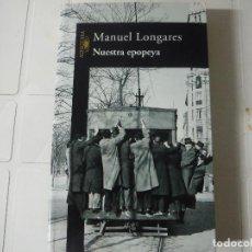 Libros de segunda mano: NUESTRA EPOPEYA MANUEL LONGARES ALFAGUARA. Lote 183845193