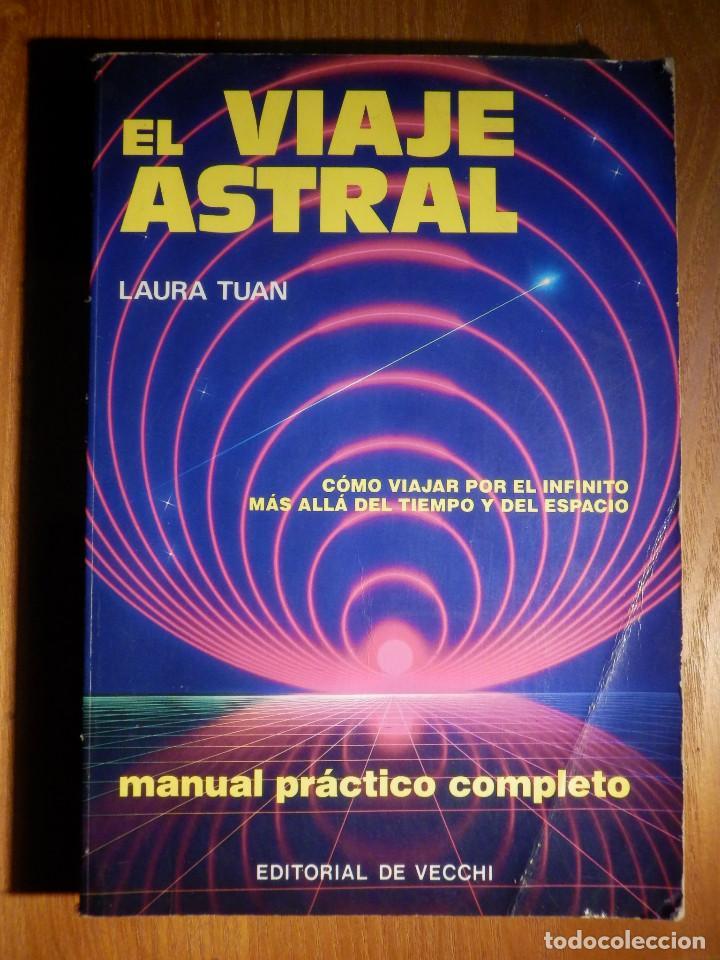 LIBRO - EL VIAJE ASTRAL - LAURA TUAN - EDITORIAL DE VECCHI - 1988 (Libros de Segunda Mano - Parapsicología y Esoterismo - Otros)