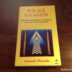 Libros de segunda mano: POR QUÉ SOY MASON AMANDO HURTADO. EDAF.SIMBOLISMO.TRADICION INICIATICA.SOCIEDAD SECRETA.MASONERIA. Lote 183848395