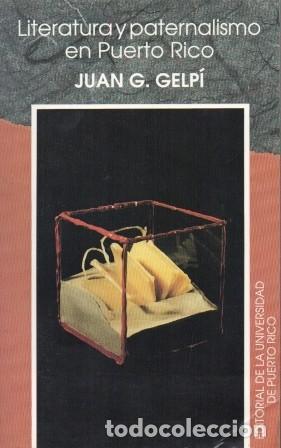 LITERATURA Y PATERNALISMO EN PUERTO RICO - G. GELPI, JUAN - A-AM-729 (Libros de Segunda Mano (posteriores a 1936) - Literatura - Otros)