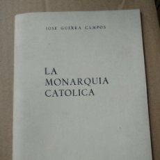 Libros de segunda mano: LA MONARQUIA CATOLICA - JOSE GUERRA CAMPOS. Lote 183859366