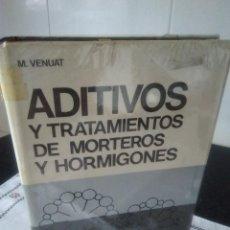 Libros de segunda mano: 21-ADITIVOS Y TRATAMIENTOS DE MORTEROS Y HORMIGONES, M. VENUAT, 1972. Lote 183864831