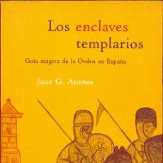 Libros de segunda mano: LOS ENCLAVES TEMPLARIOS- JUAN G. ATIENZA- EDICIONES MARTINEZ ROCA. PAGINAS 382 AÑO 2002 LL3317. Lote 183880200