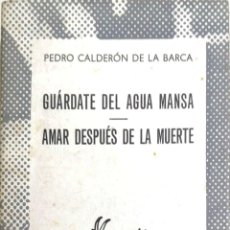 Libros de segunda mano: GUARDATE DEL AGUA MANSA-AMAR DESPUES DE LA MUERTE POR CALDERON DE LA BARCA . COLECCION AUSTRAL. Lote 183880415
