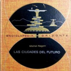 Libros de segunda mano: LAS CIUDADES DEL FUTURO POR MICHEL RAGON. ENCICLOPEDIA DEL FUTURO.. Lote 183894626
