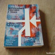 Libros de segunda mano: RECTIFICADORES TIRISTORES Y TRIACS. M. GAUDRY.BIBLIOTECA TÉCNICA PHILIPS. 1976. Lote 183835825