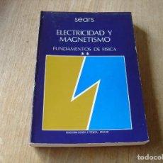 Libros de segunda mano: ELECTRICIDAD Y MAGNETISMO. FUNDAMENTOS DE FÍSICA. SEARS. AGUILAR. 1976. Lote 183836273