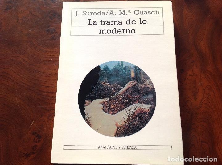 LA TRAMA DE LO MODERNO. J SUREDA Y A.M. GUASCH. AKAL. ARTE Y ESTÉTICA. ENSAYO (Libros de Segunda Mano - Bellas artes, ocio y coleccionismo - Otros)