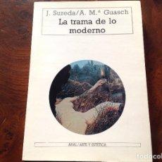 Libros de segunda mano: LA TRAMA DE LO MODERNO. J SUREDA Y A.M. GUASCH. AKAL. ARTE Y ESTÉTICA. ENSAYO. Lote 183915670
