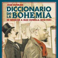 Libros de segunda mano: DICCIONARIO DE LA BOHEMIA. DE BÉCQUER A MAX ESTRELLA. JOSÉ ESTEBAN. NUEVO. Lote 240011975