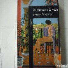 Libros de segunda mano: ARRANCAME LA VIDA ANGELES MASTRETTA ALFAGUARA. Lote 183929717