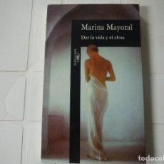 Libros de segunda mano: DAR LA VIDA Y EL ALMA MARINA MAYORAL ALFAGUARA. Lote 183930012